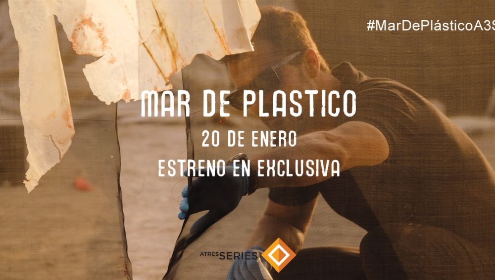 'Mar de plástico', estreno absoluto en Atreseries el 20 de enero